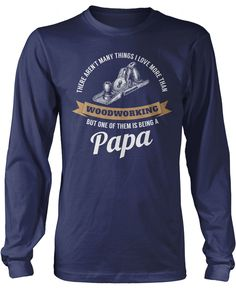 There aren't many things I love more than woodworking but one of them is being a papa The perfect t-shirt for any Woodworking Papa. Order yours today! Premium & Long Sleeve T-Shirts Made from 100% pre