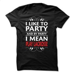 I like to party and by party I mean Play Lacrosse - 061 - #checked shirt #sweater outfits. I WANT THIS => https://www.sunfrog.com/LifeStyle/I-like-to-party-and-by-party-I-mean-Play-Lacrosse--0615.html?68278