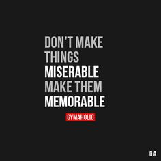 Don't Make Things Miserable, Make Them Memorable