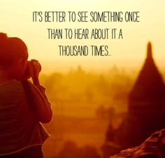 It's better to see something once than to hear about it a thousand times. #travel #quotes #asianproverb