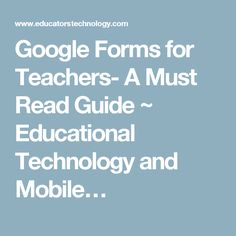 Google Forms for Teachers- A Must Read Guide ~ Educational Technology and Mobile…