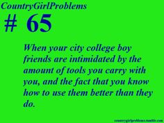 BEEN THERE DONE THAT HAHAHA and if u like country girl problems and bashing the city girls who pretend to b all country follow me on twitter @UAintCountry