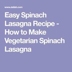 Easy Spinach Lasagna Recipe - How to Make Vegetarian Spinach Lasagna