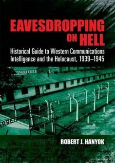 Eavesdropping On Hell, Historical Guide To Western Communications Intelligence And The Holocaust, 1939-1945 By Robert J. Hanyok, 9780486481272., History WELT