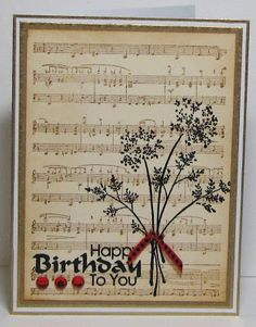 By Deborah March. Stamp music background in brown on manilla paper, then flowers & sentiment in black. Sponge edges a bit if you like. Mat on cardstock that matches brown ink color, then on white, then on card base. Add embellishments if you wish. Cute Cards, Diy Cards, Musical Cards, Happy Birthday Cards, Birthday Music, Card Birthday, Musical Birthday Cards, Birthday Ideas, Flower Cards