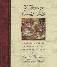 If Teacups Could Talk. By Emilie Barnes. Illustrations by Sandy Lyman Clough. Love it!