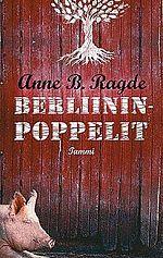Anne B. Ragde, Berliininpoppelit trilogia