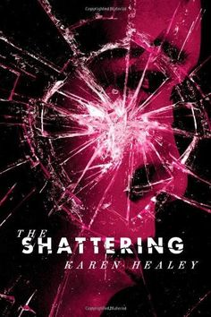 The Shattering by Karen Healey