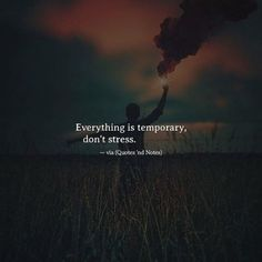 Quotes 'nd Notes — Everything is temporary, don't stress. Quotes And Notes, Words Quotes, Me Quotes, Sayings, Attitude Quotes, Stress Quotes, Heartfelt Quotes, Reality Quotes, Badass Quotes