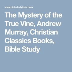 The Mystery of the True Vine, Andrew Murray, Christian Classics Books, Bible Study