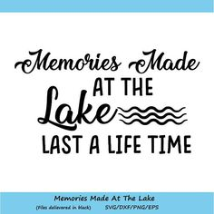 Memories Made at Lake Last a Lifetime SVG, Lake House SVG, Memories Made At The Lake Last Forever SVG, silhouette cricut, svg, dxf, eps, png