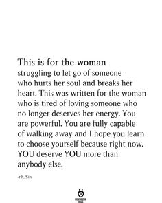 This is for the woman struggling to let go of someone who hurts her soul and breaks her heart. This was written for the woman who is tired of loving someone who no longer deserves her energy. Let Her Go Quotes, Moving On Quotes Letting Go, Go For It Quotes, Self Love Quotes, Be Yourself Quotes, Being Let Down Quotes, Im Tired Quotes, Being Lost Quotes, Quotes About Lost Love