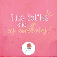 Sua selfies são as melhores!