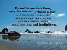 Don't be anxious about your needs. Seek Christ's kingdom and He will supply your needs! Scripture Art Matthew 6: 31 & 33 on a Photograph of a rocky beach on the Oregon coast