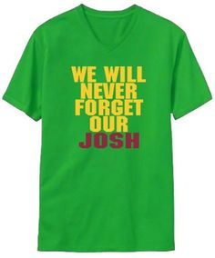 We Will Never Forget Our Josh V-Neck T-Shirt