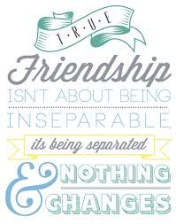 true friendship isn't about being inseparable