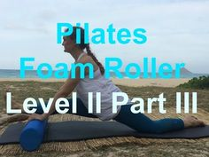 Upside-Down Pilates - Foam Roller Level II Part 3 of 3 Pilates Foam Roller, Foam Rolling, Pilates Reformer, Workout Videos, Challenges, Exercise, Sport, Rollers, Barre