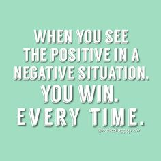 Find the positive, as much as it takes, and win. Make Happy, Calm, Positivity, Thoughts, Life, Optimism, Ideas