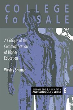 College For Sale: A Critique of the Commodification of Higher Education (Knowledge, Identity, and School Life Series) by Wesley Shumar