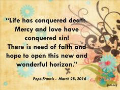 """""""Life has conquered death!"""" Read more at: http://www.news.va/en/news/pope-francis-mercy-and-love-have-conquered-sin-at"""
