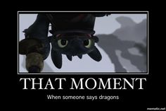 "My friends have started started saying ""Dragon!"" or""Toothless!"" when they want to get my attention. . . they think it's hilarious."
