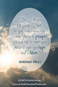 """Jeremiah 29:11 • This is my favorite scripture, as The Lord spoke this to me during a desperate journey in my life! """"For I know the plans that I have for you, they are for good and not for evil""""! Praise GOD!"""