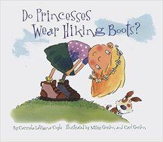 Do Princesses Wear Hiking Boots?: Carmela LaVigna Coyle, Mike Gordon, Carl Gordon: 9780873588287: Amazon.com: Books
