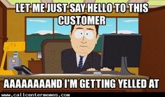 Aaaaaand i'm getting yelled at - http://www.callcentermemes.com/aaaaaand-im-getting-yelled/