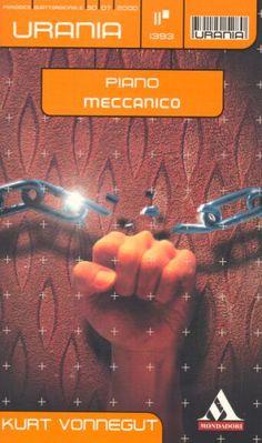 Urania 1393 - Kurt Vonnegut, Piano Meccanico | È piuttosto difficile non farsi prendere dall'esaltazione in una società dominata dalle macchine. Ma il protagonista di questa storia ci riesce benissimo. | 4/5