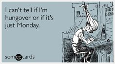 Hungover or Monday