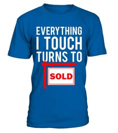 Tshirt  Real Estate Agent T-Shirt - Everything I Touch Turns To Sold  fashion for men #tshirtforwomen #tshirtfashion #tshirtforwoment