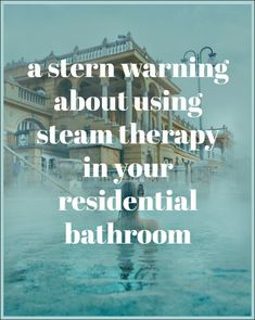 stern warning about steam therapy - you need to read this if you're considering putting in a steam system in your bathroom.