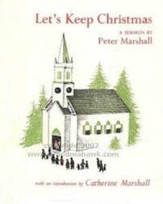 Let's Keep Christmas by Peter Marshall, Catherine Marshall (Introduction) Christmas Books, All Things Christmas, Catherine Marshall, Personal Library, Epiphany, Happy Girls, Book Lovers, Religion, Fiction