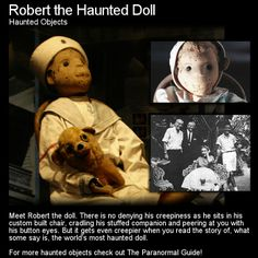 Robert the Haunted Doll. Robert is possibly the most famous haunted doll and has quite an interesting history. Head to this link for the full article: http://www.theparanormalguide.com/1/post/2013/01/robert-the-haunted-doll.html