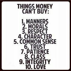 things money can't buy - manners morals respect character common sense trust patience class integrity love