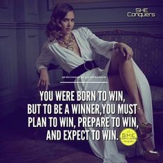 You were born to win,but to be a winner, you must plan to win, prepare to win, and expect to win.