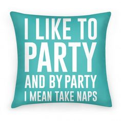 I Like To Party Pillow   HUMAN — This needs to find it's way onto my couch.