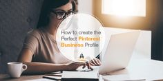 How to Create The Perfect Pinterest Business Profile