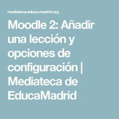 Moodle 2: Añadir una lección y opciones de configuración | Mediateca de EducaMadrid
