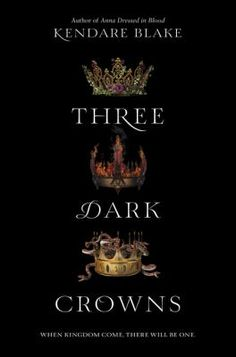 "Three Dark Crowns ""When kingdom come, there will be one"" ~ by Kendare Blake"
