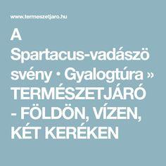 A Spartacus-vadászösvény • Gyalogtúra » TERMÉSZETJÁRÓ - FÖLDÖN, VÍZEN, KÉT KERÉKEN