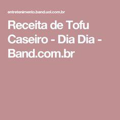 Receita de Tofu Caseiro - Dia Dia - Band.com.br