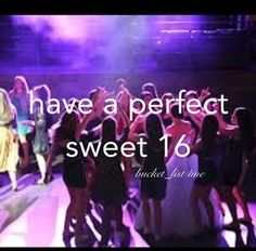 Start planning when your 8 and by the time your 16 you'll have the perfect party!!!!!!