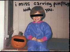 "Secret from PostSecret.com   I miss carving pumpkins with my dad.  Halloween was ""our"" holiday."