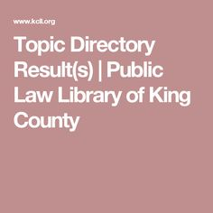 Topic Directory Result(s) | Public Law Library of King County