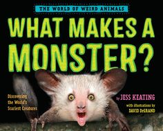 (Penguin Random House) What Makes a Monster?  Some people think monsters are the stuff of nightmares—the stuff of scary movies and Halloween. But monsters can also be found right in your backyard. Animals like aye-ayes, goblin sharks and vampire bats may look scary, but they pose no threat to humans. Others, such as the prairie dog, seem innocent—cute, even—yet their behavior could give you goose bumps. What makes a monster? Read this book to find out, if you dare. . . .