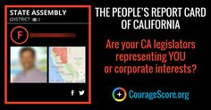 Are your CA legislators representing YOU or corporate interests? Check out your state representatives' Courage Scores on the People's Report Card of California.