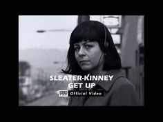 ▶ Sleater-Kinney - Get Up [OFFICIAL VIDEO] - YouTube