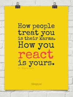 Your karma is your reaction by Dr. Wayne Dyer