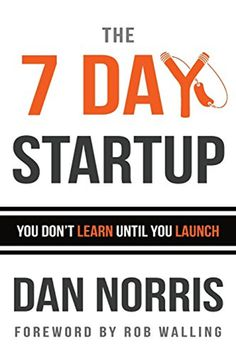 The 7 Day Startup: You Don't Learn Until You Launch eBook: Dan Norris, Rob Walling: Kindle Store Small Business Startup Ideas, Small Business Start Up, Business Money, Business Names, Starting A Business, Business Tips, Successful Business, Start Ups, Free Books